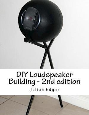 DIY Loudspeaker Building - 2nd Edition af Julian Edgar