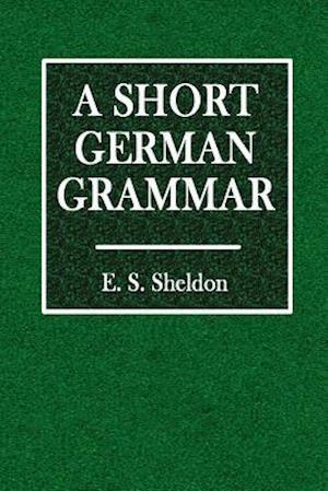 A Short German Grammar af E. S. Sheldon