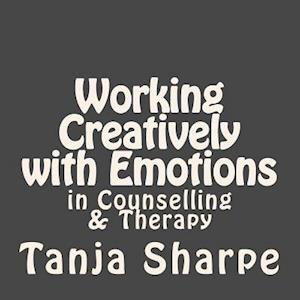 Working Creatively with Emotions af Tanja Sharpe