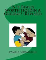 Is It Really Worth Holdin a Grudge? (Revised)