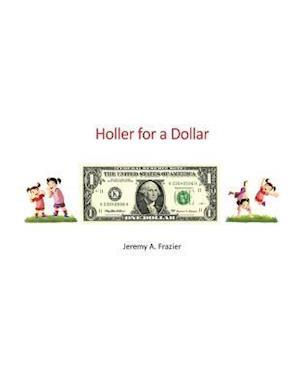 Holler for a Dollar af Jeremy a. Frazier