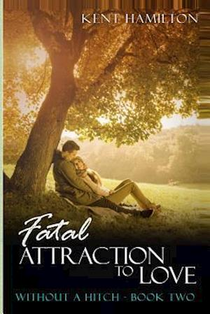 Fatal Attraction to Love Without a Hitch Book Two af Kent Hamiilton