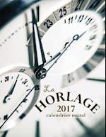 La Horlage 2017 Calendrier Mural (Edition France)