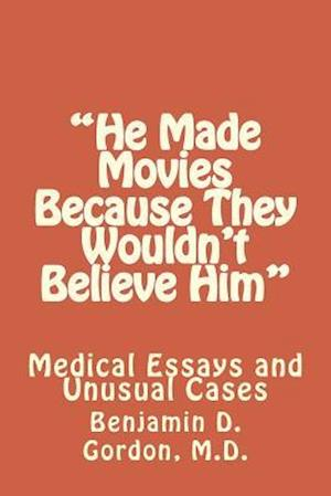 Bog, paperback He Made Movies Because They Wouldn't Believe Him af M. D. Benjamin D. Gordon