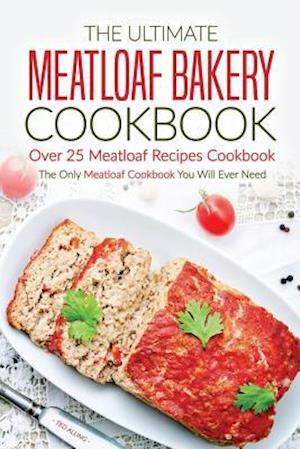 The Ultimate Meatloaf Bakery Cookbook - Over 25 Meatloaf Recipes Cookbook af Ted Alling