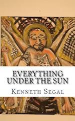 Everything Under the Sun af Kenneth J. Segal