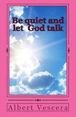 Be Quiet and Let God Talk