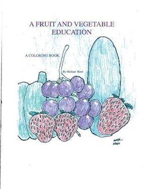 A Fruit and Vegetable Education af Michael T. Reed