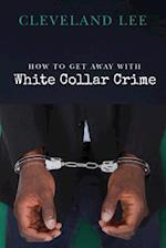 How to Get Away with White Collar Crime