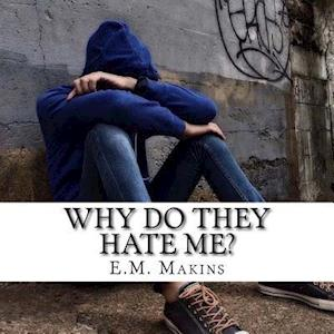 Why Do They Hate Me? af E. M. Makins