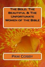 The Bold, the Beautiful & the Unfortunate Women of the Bible