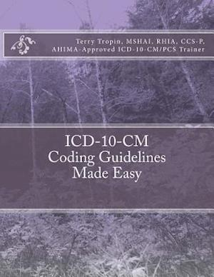 ICD-10-CM Coding Guidelines Made Easy af Terry Tropin