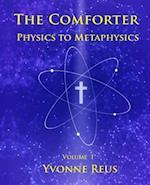 The Comforter Physics to Metaphysics