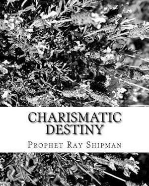 Charismatic Destiny af Prophet Ray Shipman