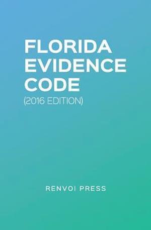 Florida Evidence Code (2016 Edition) af Renvoi Press