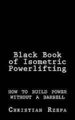 Black Book of Isometric Powerlifting