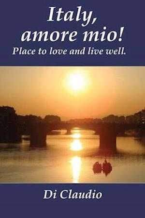 Bog, paperback Italy, Amore Mio! Place to Love and Live Well. af Di Claudio
