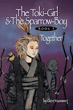 The Toki-Girl and the Sparrow-Boy Book 3 Together