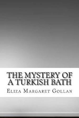 The Mystery of a Turkish Bath af Eliza Margaret Gollan
