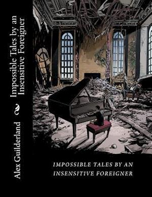 Bog, paperback Impossible Tales by an Insensitive Foreigner af Alex Guilderland