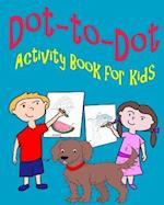 Dot-To-Dot Activity Book for Kids