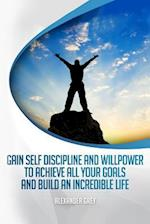 Gain Self Discipline and Willpower to Achieve All Your Goals and Build an Incredible Life af Alexander Grey