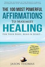 Affirmation - The 100 Most Powerful Affirmations to Maximize Healing for Your Body, Mind & Spirit - 2 Amazing Affirmative Bonus Books Included for Wei