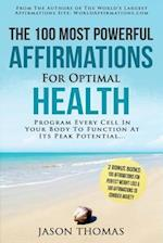 Affirmation - The 100 Most Powerful Affirmations for Optimal Health - 2 Amazing Affirmative Bonus Books for Weight Loss & Anxiety
