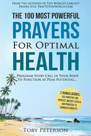 Prayer the 100 Most Powerful Prayers for Optimal Health - 2 Amazing Bonus Books to Pray for Weight Loss & Anxiety af Toby Peterson