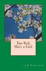 Too Bad, She's a Girl