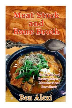 Meat Stock and Bone Broth af Ben Alexi