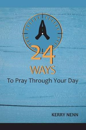Bog, paperback 24 Ways to Pray Through Your Day af Kerry Nenn