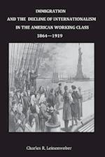 Immigration and the Decline of Internationalism in the American Working Class