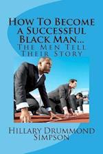 How to Become a Successful Black Man...the Men Tell Their Story