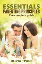 Essentials Parenting Principles the Complete Guide