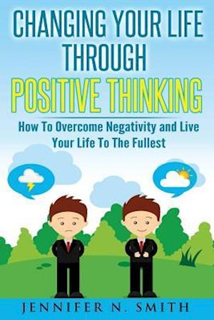Changing Your Life Through Positive Thinking af Jennifer N. Smith