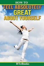 How to Feel Absolutely Great about Yourself