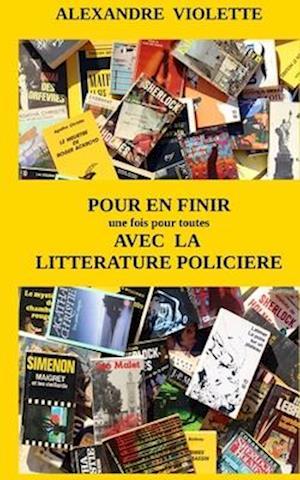 Bog, paperback Pour En Finir (Une Fois Pour Toutes) Avec La Litterature Policiere af Alexandre Violette