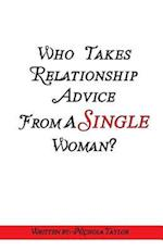 Who Takes Relationship Advice from a Single Woman