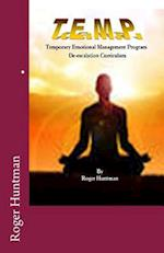 T.E.M.P. Temporary Emotional Management Program a de-Escalation Curriculum