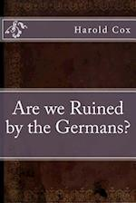 Are We Ruined by the Germans?