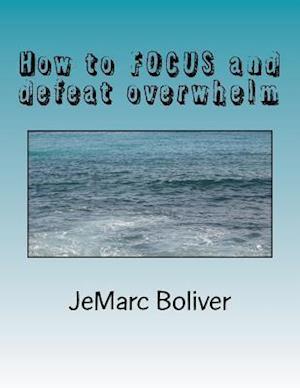 Bog, paperback How to Focus and Defeat Overwhelm af Jemarc B. Boliver