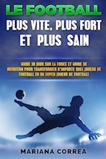 Le Football Plus Vite, Plus Fort Et Plus Sain