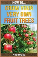 How to Grow Your Very Own Fruit Trees