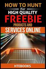 How to Hunt for High Quality Freebie Products and Services Online