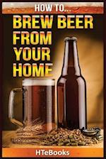 How to Brew Beer from Your Home