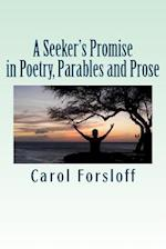 A Seeker's Promise in Poetry, Parables and Prose