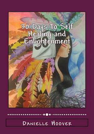 Bog, paperback 30 Days to Self Healing and Enlightenment af Danielle N. Hoover