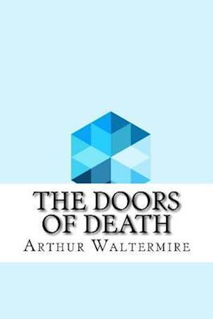 The Doors of Death af Arthur B. Waltermire