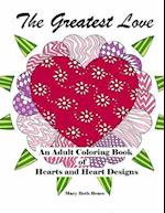 The Greatest Love - Adult Coloring Book of Hearts and Heart Designs
